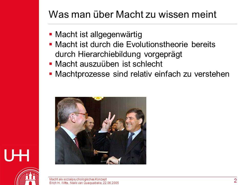 Macht als sozialpsychologisches Konzept Erich H. Witte, Niels van Quaquebeke, 22.06.2005 2 Was man über Macht zu wissen meint Macht ist allgegenwärtig