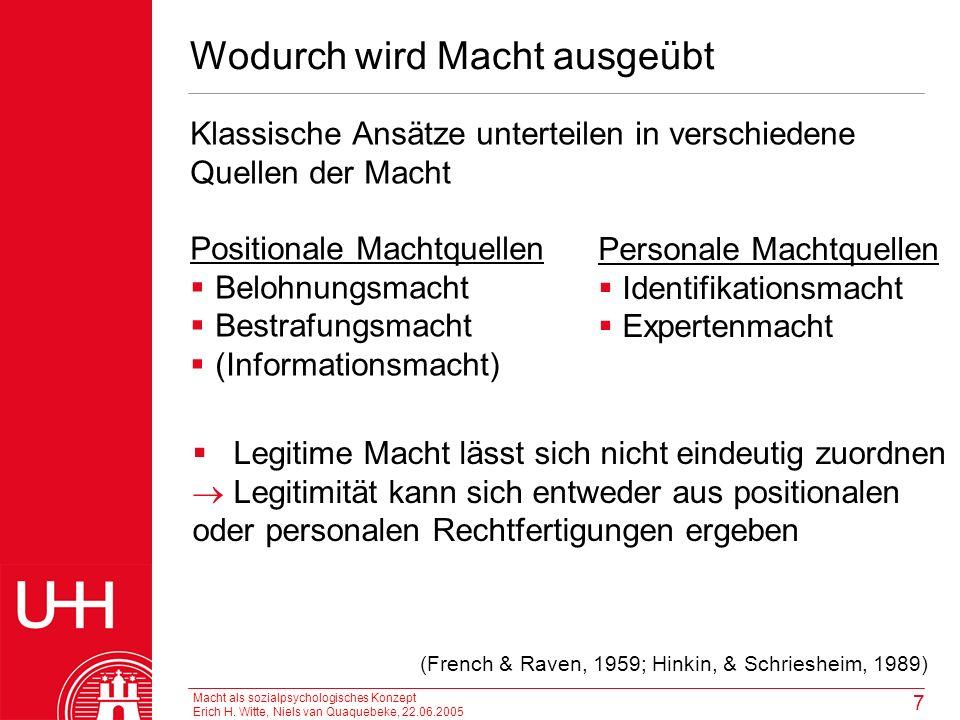 Macht als sozialpsychologisches Konzept Erich H. Witte, Niels van Quaquebeke, 22.06.2005 7 Wodurch wird Macht ausgeübt Klassische Ansätze unterteilen
