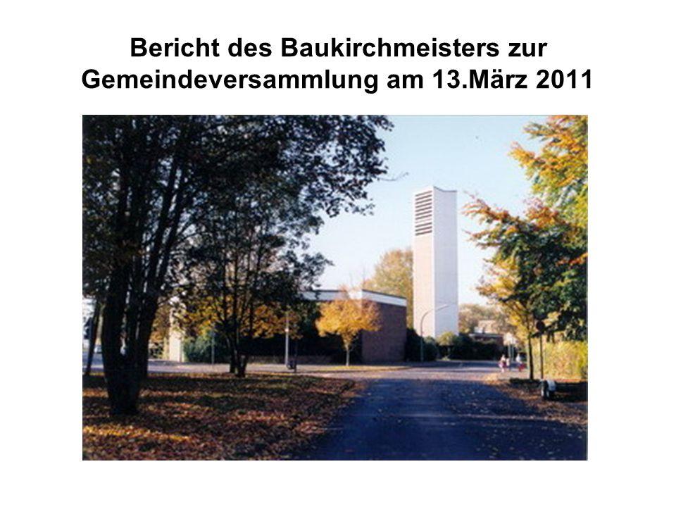 Bericht des Baukirchmeisters zur Gemeindeversammlung am 13.März 2011