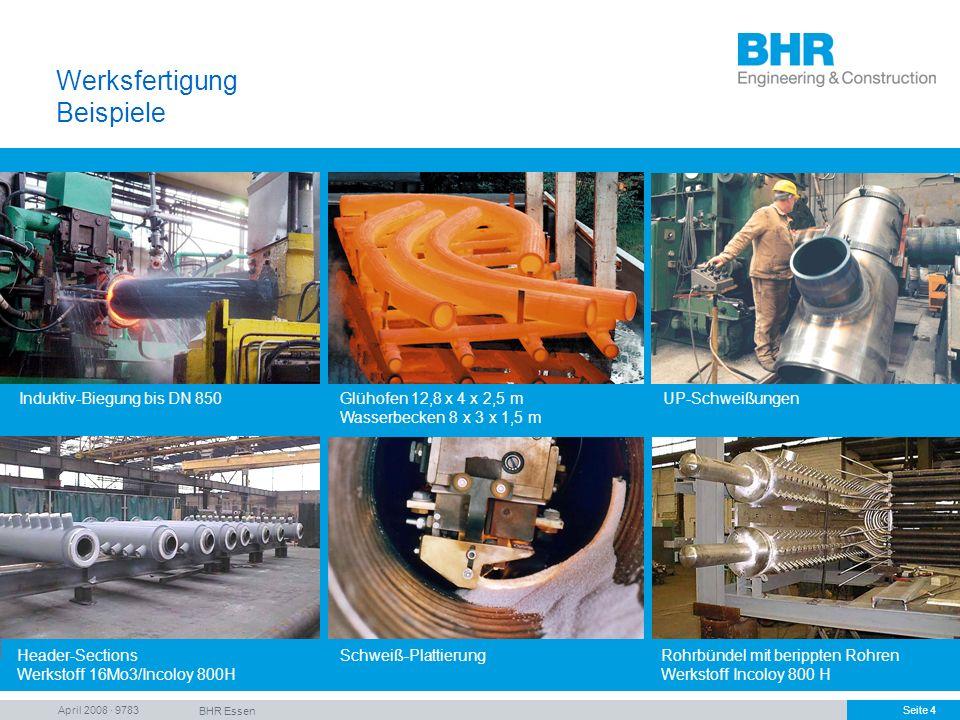 April 2008 · 9783 BHR Essen Seite 4 Werksfertigung Beispiele Rohrbündel mit berippten Rohren Werkstoff Incoloy 800 H Induktiv-Biegung bis DN 850Glühof