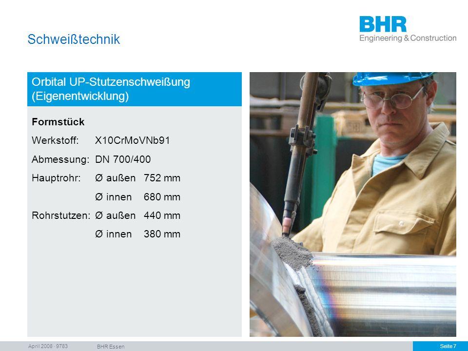 April 2008 · 9783 BHR Essen Seite 7 Schweißtechnik Orbital UP-Stutzenschweißung (Eigenentwicklung) Formstück Werkstoff: X10CrMoVNb91 Abmessung:DN 700/
