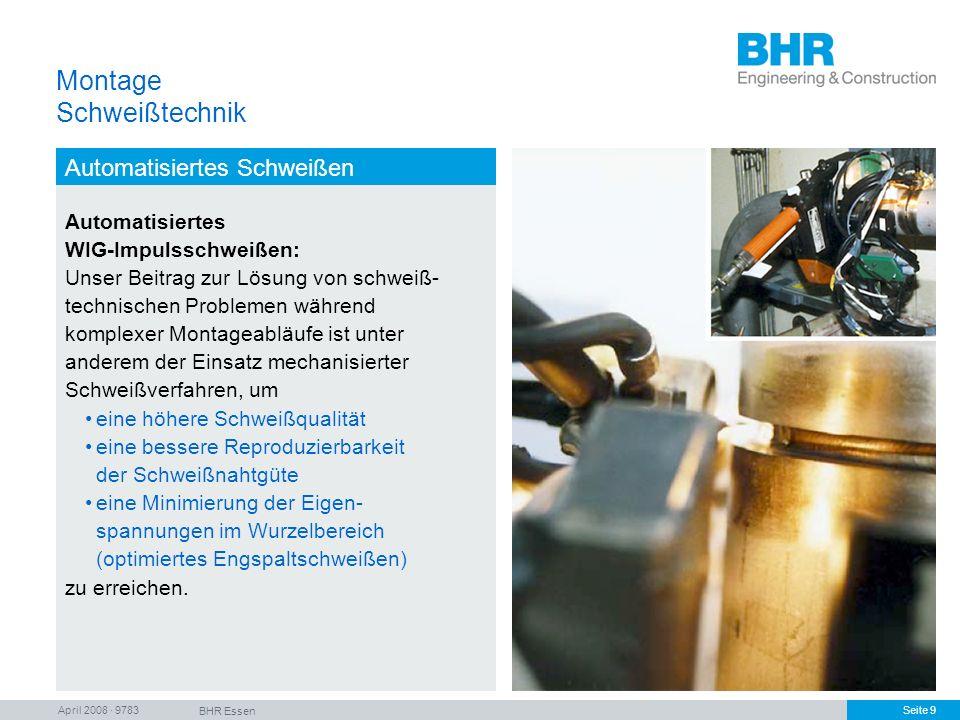 April 2008 · 9783 BHR Essen Seite 9 Montage Schweißtechnik Automatisiertes Schweißen Automatisiertes WIG-Impulsschweißen: Unser Beitrag zur Lösung von