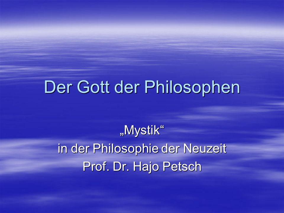 Der Gott der Philosophen Mystik in der Philosophie der Neuzeit Prof. Dr. Hajo Petsch
