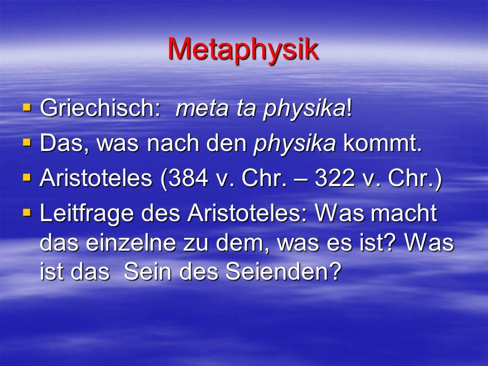 Metaphysik Griechisch: meta ta physika! Griechisch: meta ta physika! Das, was nach den physika kommt. Das, was nach den physika kommt. Aristoteles (38