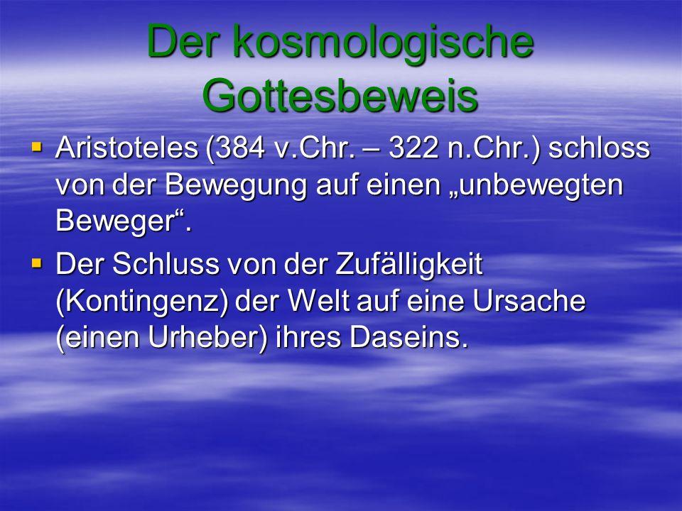 Der kosmologische Gottesbeweis Aristoteles (384 v.Chr. – 322 n.Chr.) schloss von der Bewegung auf einen unbewegten Beweger. Aristoteles (384 v.Chr. –