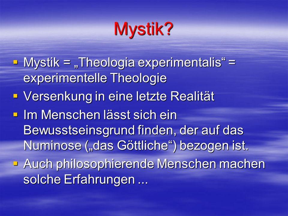 Mystik? Mystik = Theologia experimentalis = experimentelle Theologie Mystik = Theologia experimentalis = experimentelle Theologie Versenkung in eine l