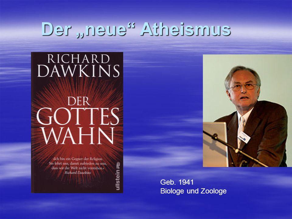 Der neue Atheismus Geb. 1941 Biologe und Zoologe