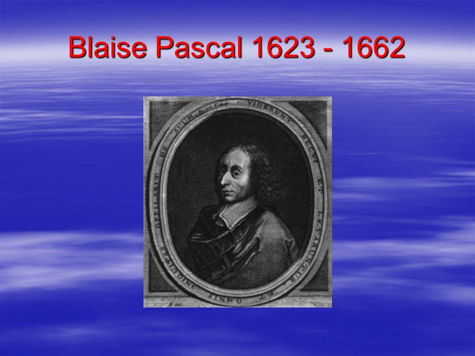 Blaise Pascal 1623 - 1662