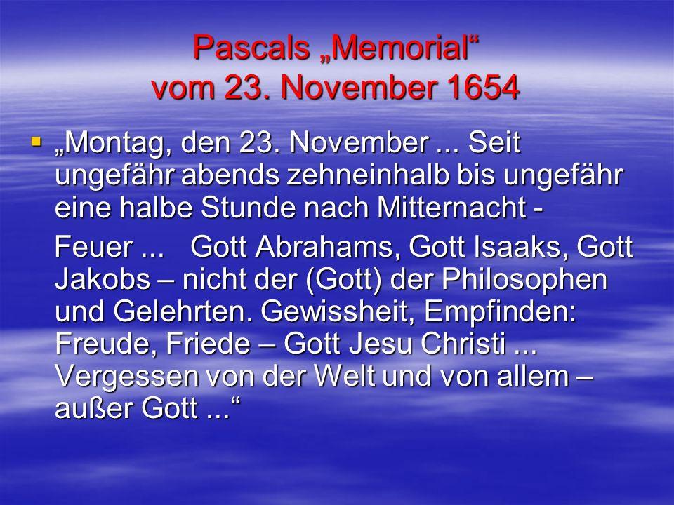 Pascals Memorial vom 23. November 1654 Montag, den 23. November... Seit ungefähr abends zehneinhalb bis ungefähr eine halbe Stunde nach Mitternacht -