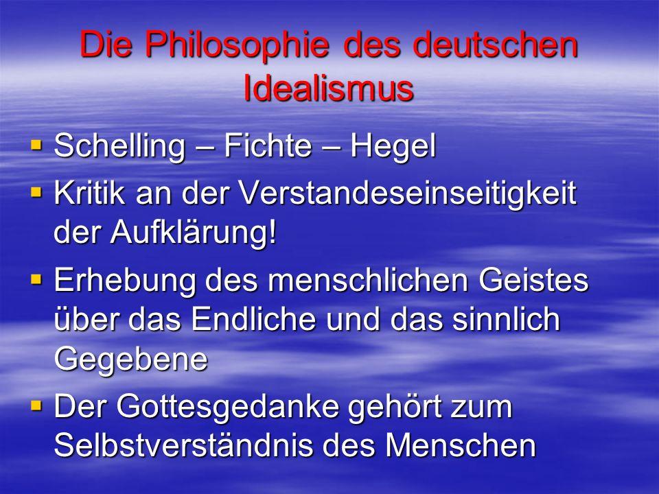 Die Philosophie des deutschen Idealismus Schelling – Fichte – Hegel Schelling – Fichte – Hegel Kritik an der Verstandeseinseitigkeit der Aufklärung! K