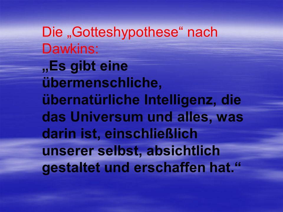 Die Gotteshypothese nach Dawkins: Es gibt eine übermenschliche, übernatürliche Intelligenz, die das Universum und alles, was darin ist, einschließlich