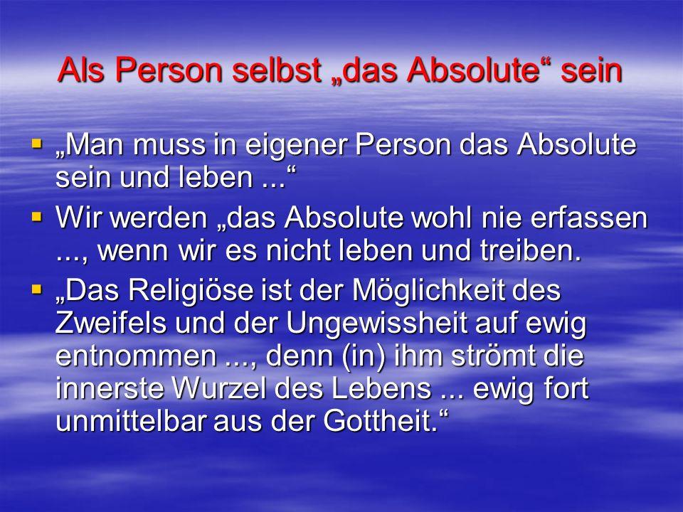 Als Person selbst das Absolute sein Man muss in eigener Person das Absolute sein und leben... Man muss in eigener Person das Absolute sein und leben..