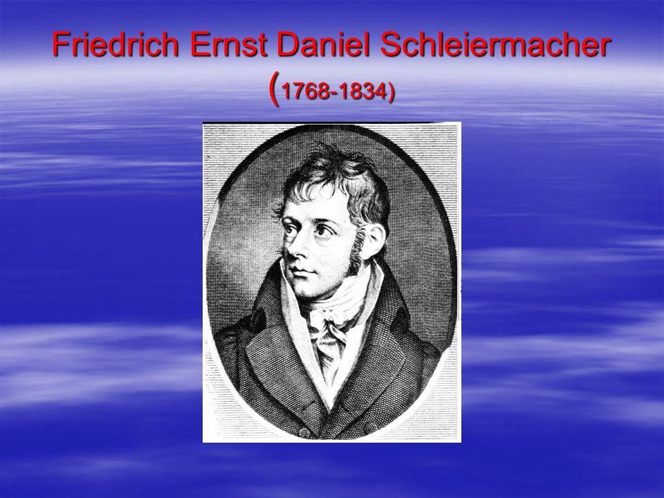Friedrich Ernst Daniel Schleiermacher ( 1768-1834)