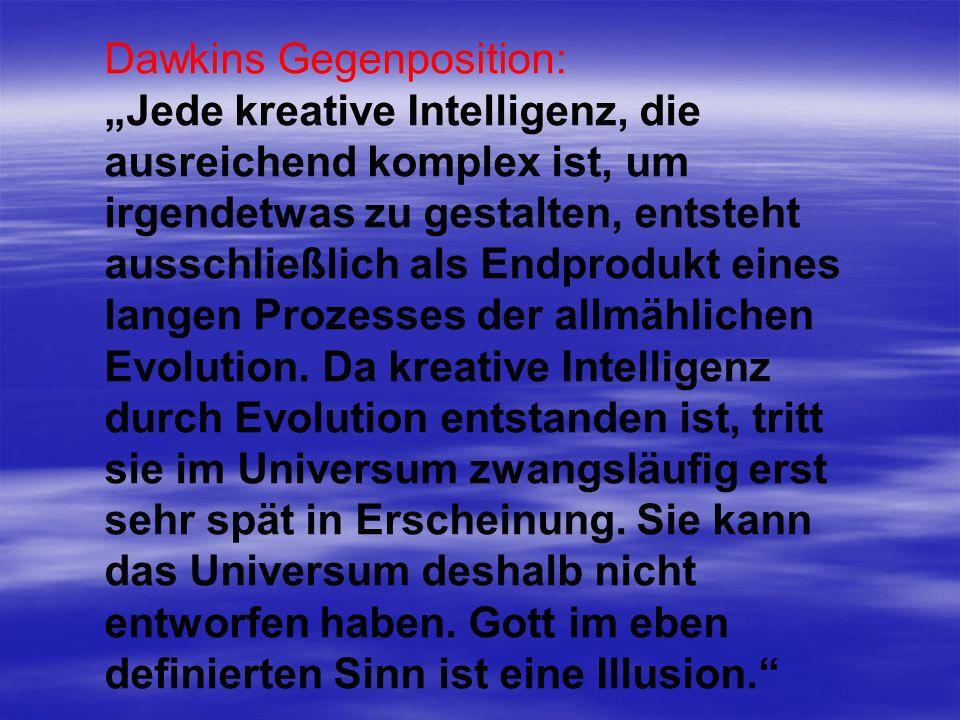 Dawkins Gegenposition: Jede kreative Intelligenz, die ausreichend komplex ist, um irgendetwas zu gestalten, entsteht ausschließlich als Endprodukt ein
