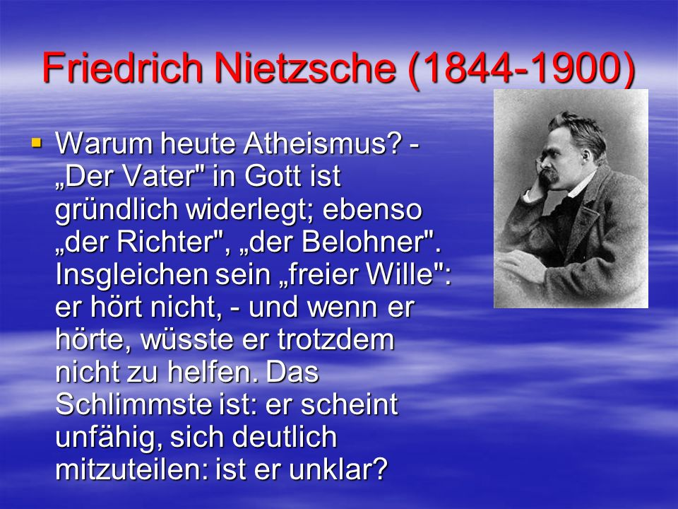 Friedrich Nietzsche (1844-1900) Warum heute Atheismus? - Der Vater