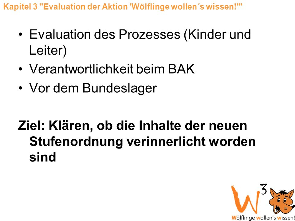 Evaluation des Prozesses (Kinder und Leiter) Verantwortlichkeit beim BAK Vor dem Bundeslager Ziel: Klären, ob die Inhalte der neuen Stufenordnung veri