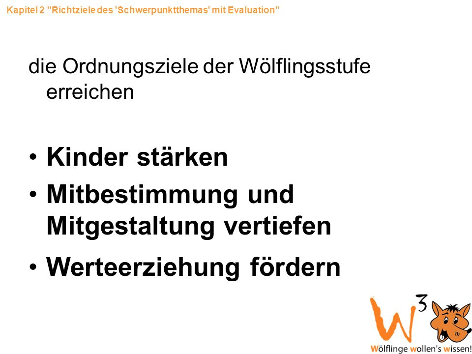 die Ordnungsziele der Wölflingsstufe erreichen Kinder stärken Mitbestimmung und Mitgestaltung vertiefen Werteerziehung fördern Kapitel 2