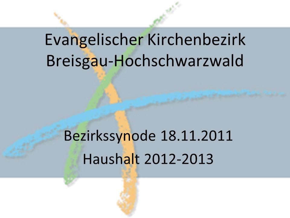 Evangelischer Kirchenbezirk Breisgau-Hochschwarzwald Bezirkssynode 18.11.2011 Haushalt 2012-2013