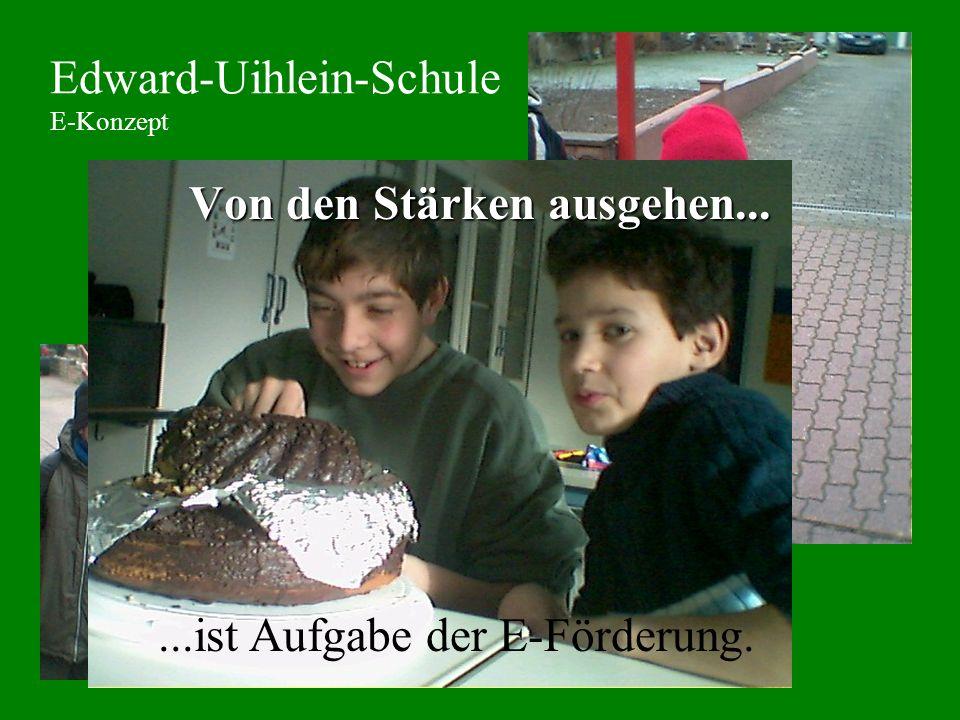 Edward-Uihlein-Schule E-Konzept Von den Stärken ausgehen......ist Aufgabe der E-Förderung.