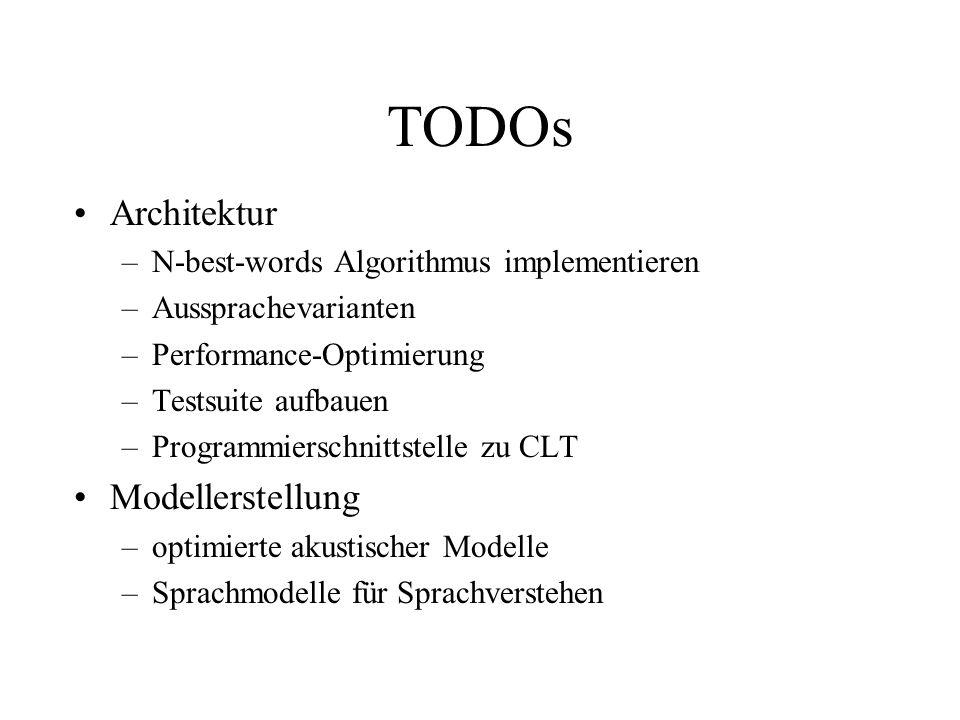 TODOs Architektur –N-best-words Algorithmus implementieren –Aussprachevarianten –Performance-Optimierung –Testsuite aufbauen –Programmierschnittstelle zu CLT Modellerstellung –optimierte akustischer Modelle –Sprachmodelle für Sprachverstehen