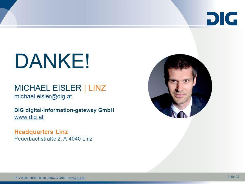 DIG digital-information-gateway Gmbh | www.dig.atwww.dig.at DANKE! MICHAEL EISLER | LINZ michael.eisler@dig.at DIG digital-information-gateway GmbH ww