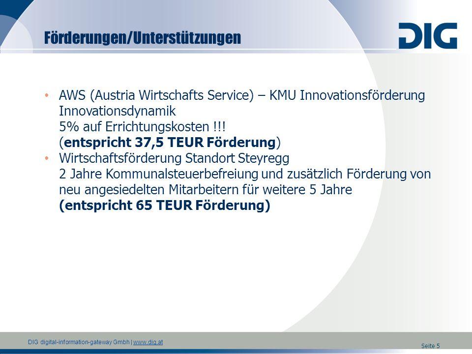 DIG digital-information-gateway Gmbh   www.dig.atwww.dig.at Seite 6 AWS (Austria Wirtschafts Service) – KMU Innovationsförderung Innovationsdynamik Förderbare Projekte materielle und immaterielle Investitionen und damit zusammenhängende Betriebsmittelfinanzierungen bei Wachstumsprojekten fremd- wie auch eigenfinanzierte Projekte Basisprämie 5% Bei hohem Innovationspotential bis zu max.