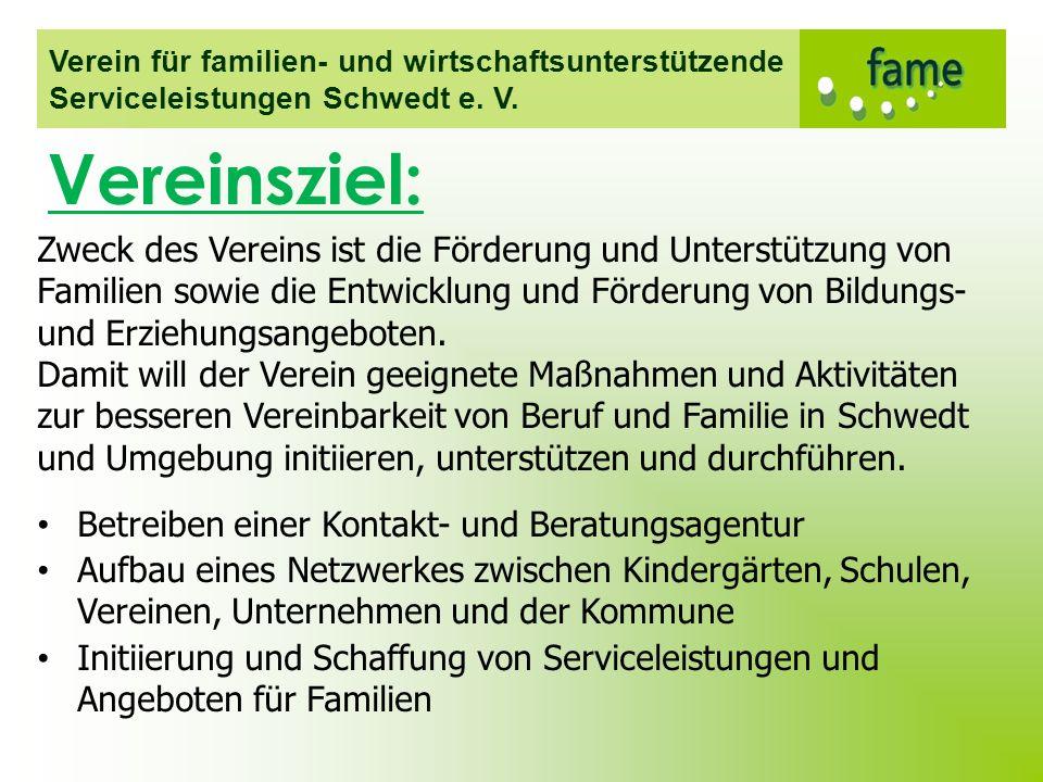 Verein für familien- und wirtschaftsunterstützende Serviceleistungen Schwedt e. V. Zweck des Vereins ist die Förderung und Unterstützung von Familien