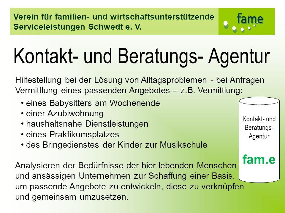 Verein für familien- und wirtschaftsunterstützende Serviceleistungen Schwedt e. V. Kontakt- und Beratungs- Agentur fam.e Kontakt- und Beratungs- Agent