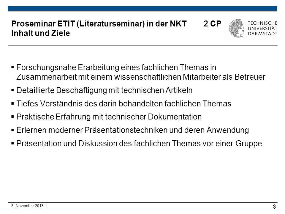 3 8. November 2013 | Proseminar ETIT (Literaturseminar) in der NKT 2 CP Inhalt und Ziele Forschungsnahe Erarbeitung eines fachlichen Themas in Zusamme