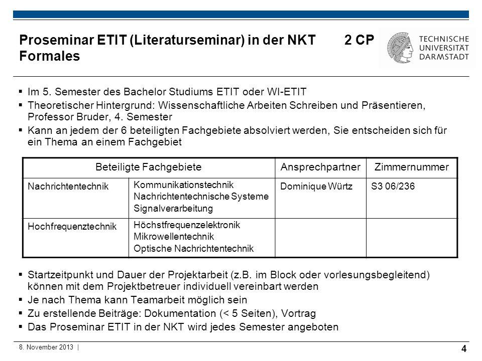 4 8. November 2013 | Proseminar ETIT (Literaturseminar) in der NKT 2 CP Formales Im 5. Semester des Bachelor Studiums ETIT oder WI-ETIT Theoretischer