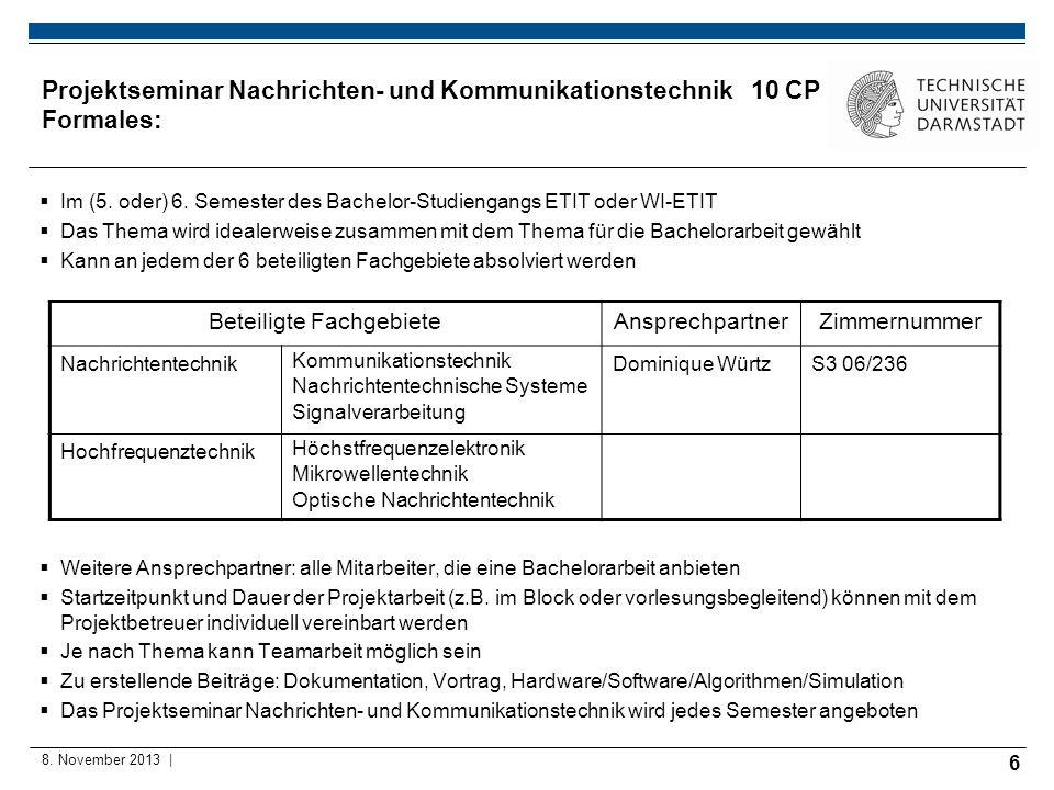 6 8. November 2013 | Projektseminar Nachrichten- und Kommunikationstechnik 10 CP Formales: Im (5. oder) 6. Semester des Bachelor-Studiengangs ETIT ode
