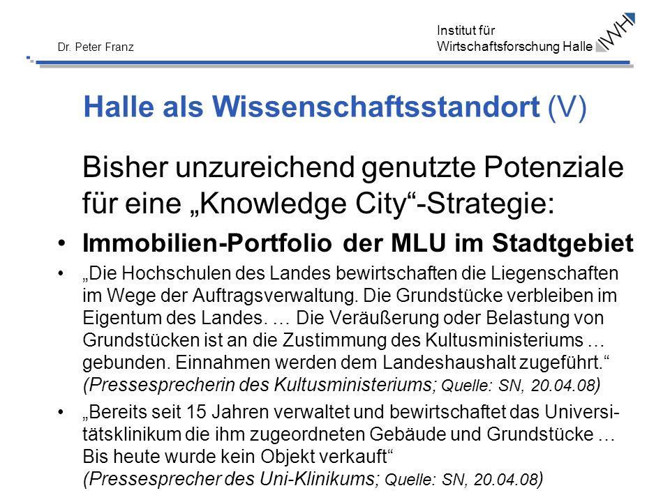 Institut für Wirtschaftsforschung Halle Dr. Peter Franz Halle als Wissenschaftsstandort (V) Bisher unzureichend genutzte Potenziale für eine Knowledge