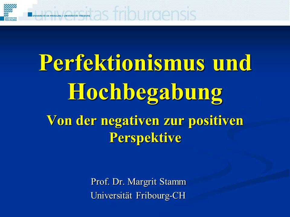 Perfektionismus und Hochbegabung Von der negativen zur positiven Perspektive Prof. Dr. Margrit Stamm Universität Fribourg-CH