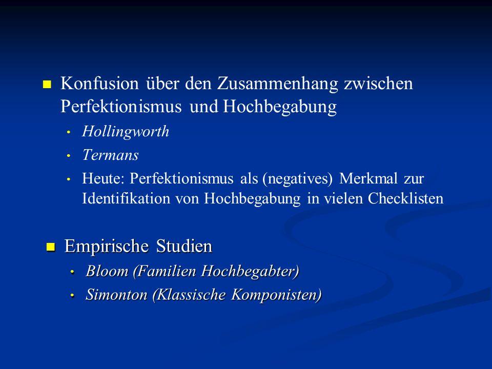 Konfusion über den Zusammenhang zwischen Perfektionismus und Hochbegabung Hollingworth Termans Heute: Perfektionismus als (negatives) Merkmal zur Iden
