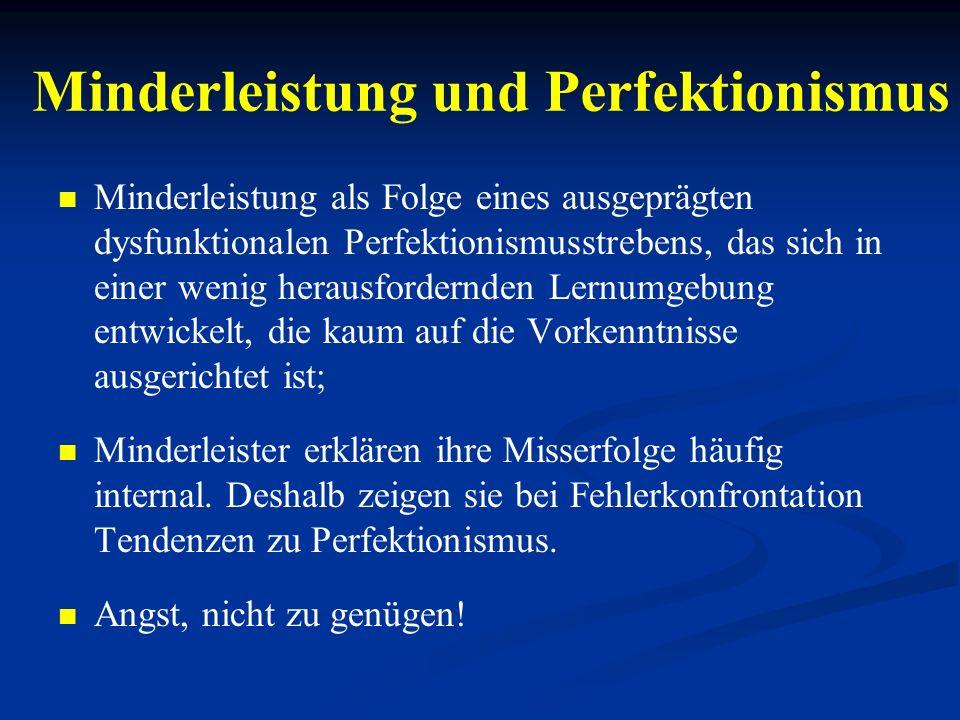 Minderleistung und Perfektionismus Minderleistung als Folge eines ausgeprägten dysfunktionalen Perfektionismusstrebens, das sich in einer wenig heraus