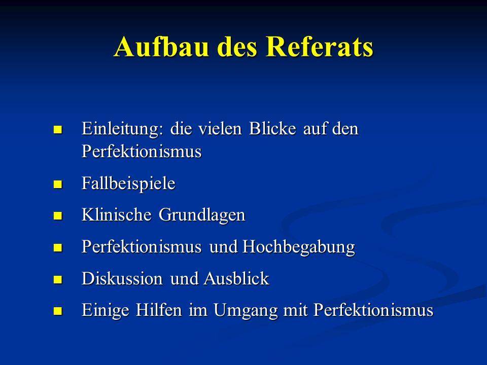 Aufbau des Referats Einleitung: die vielen Blicke auf den Perfektionismus Einleitung: die vielen Blicke auf den Perfektionismus Fallbeispiele Fallbeis