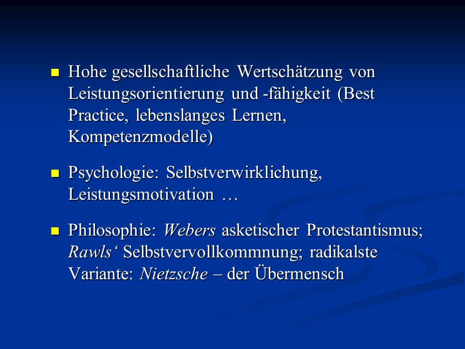 Hohe gesellschaftliche Wertschätzung von Leistungsorientierung und -fähigkeit (Best Practice, lebenslanges Lernen, Kompetenzmodelle) Hohe gesellschaft