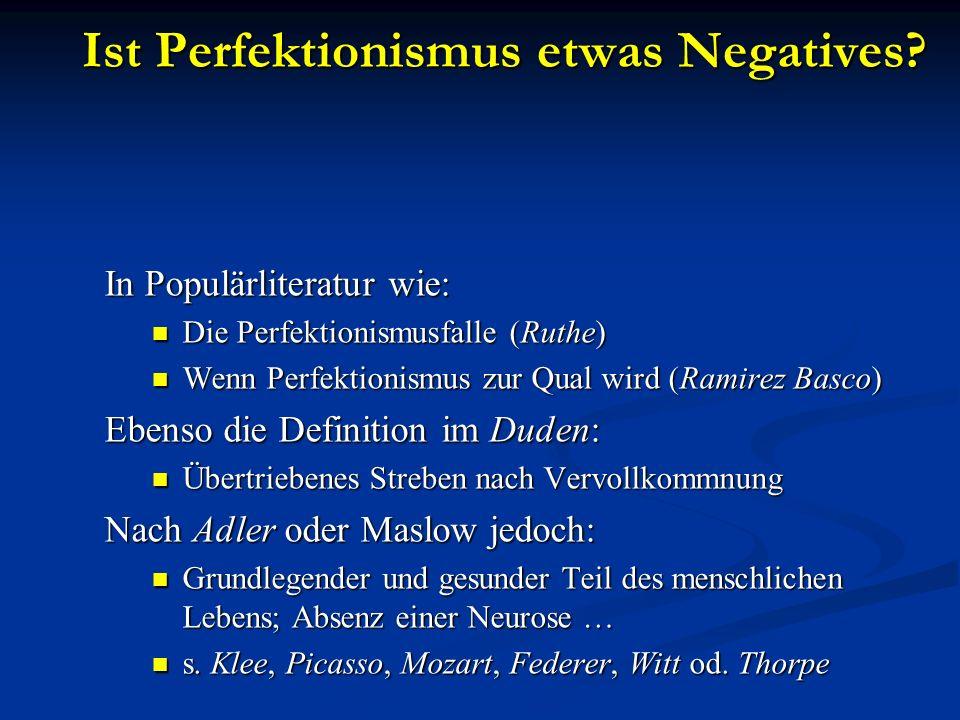 Ist Perfektionismus etwas Negatives? In Populärliteratur wie: Die Perfektionismusfalle (Ruthe) Die Perfektionismusfalle (Ruthe) Wenn Perfektionismus z