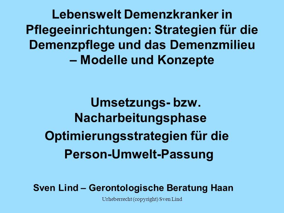Urheberrecht (copyright) Sven Lind Lebenswelt Demenzkranker in Pflegeeinrichtungen: Strategien für die Demenzpflege und das Demenzmilieu – Modelle und Konzepte Umsetzungs- bzw.