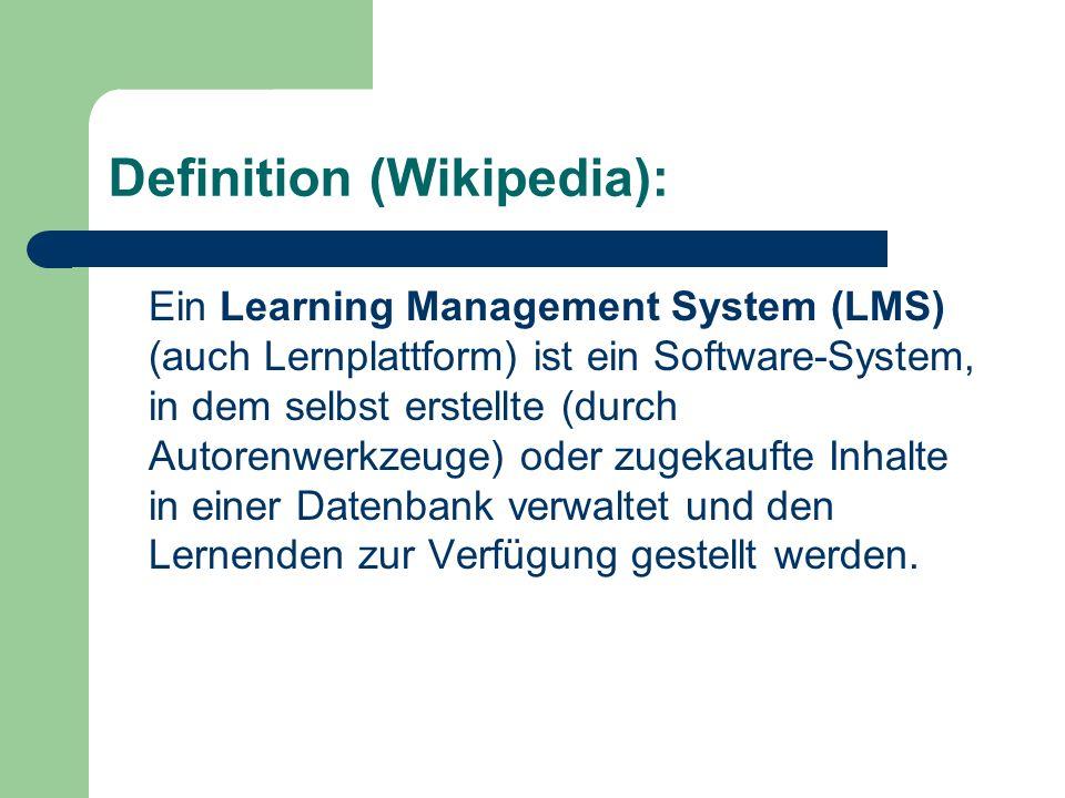 Definition (Wikipedia): Ein Learning Management System (LMS) (auch Lernplattform) ist ein Software-System, in dem selbst erstellte (durch Autorenwerkz