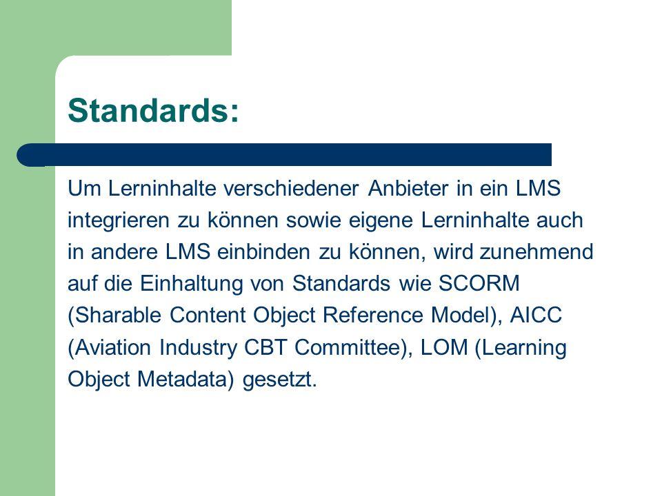 Standards: Um Lerninhalte verschiedener Anbieter in ein LMS integrieren zu können sowie eigene Lerninhalte auch in andere LMS einbinden zu können, wir