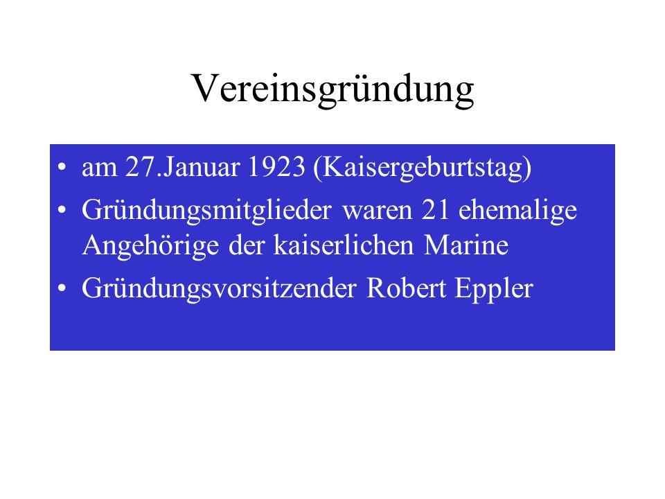 Vereinsgründung am 27.Januar 1923 (Kaisergeburtstag) Gründungsmitglieder waren 21 ehemalige Angehörige der kaiserlichen Marine