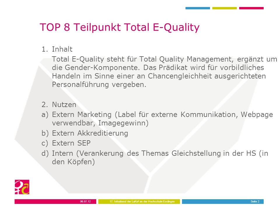 06.07.1217. Infoabend der LaKof an der Hochschule EsslingenSeite 2 TOP 8 Teilpunkt Total E-Quality 1.Inhalt Total E-Quality steht für Total Quality Ma
