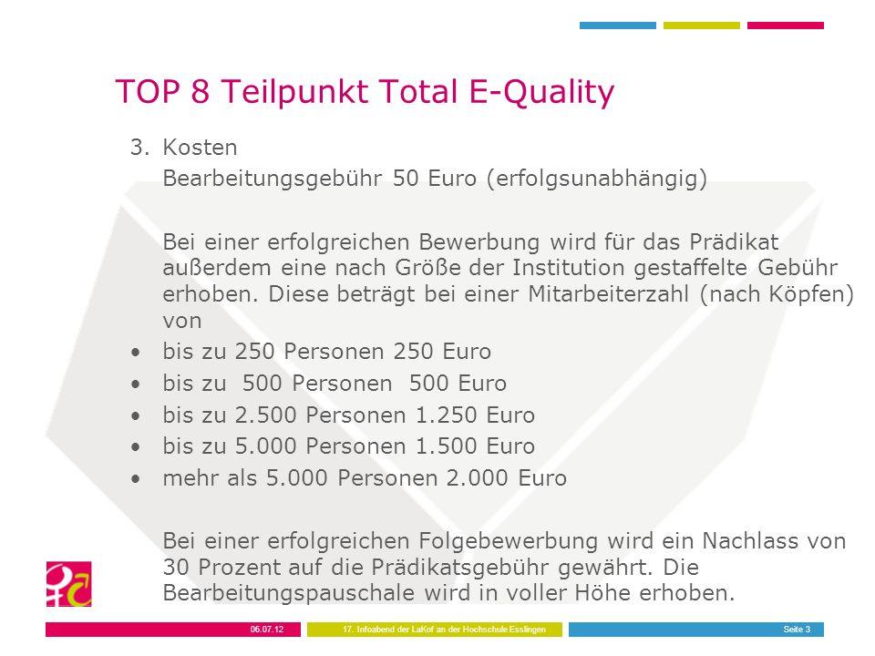 06.07.1217. Infoabend der LaKof an der Hochschule EsslingenSeite 3 TOP 8 Teilpunkt Total E-Quality 3.Kosten Bearbeitungsgebühr 50 Euro (erfolgsunabhän