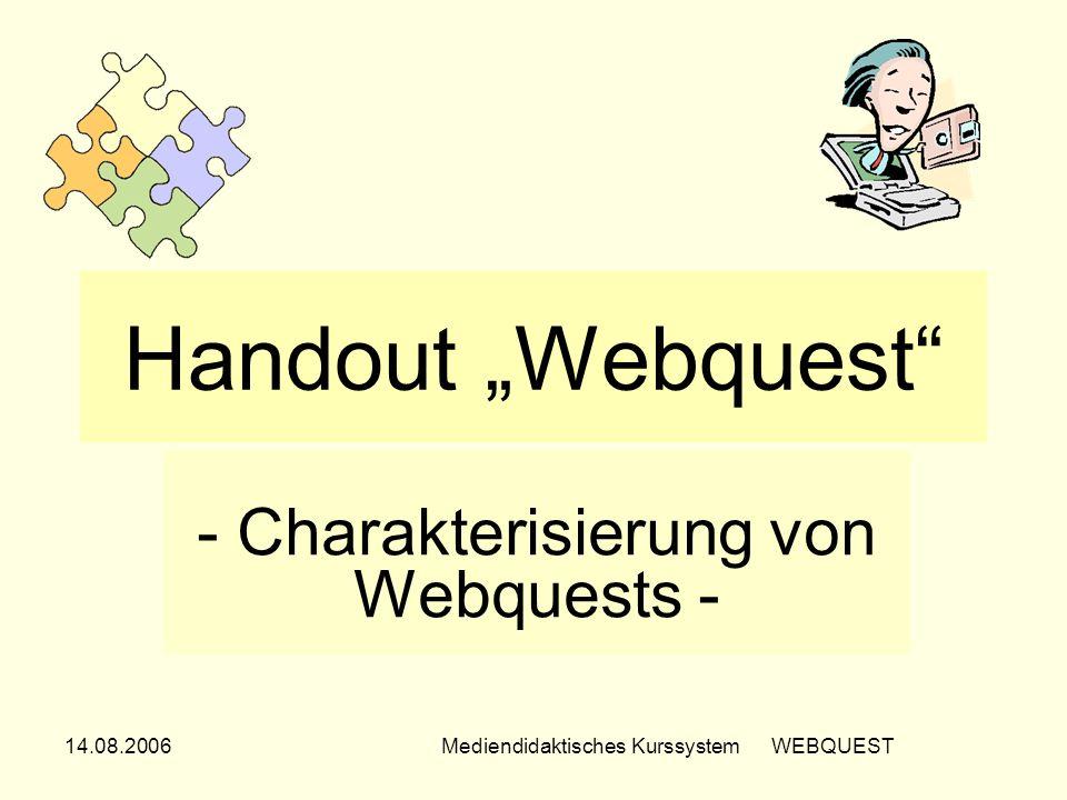 14.08.2006Mediendidaktisches Kurssystem WEBQUEST Handout Webquest - Charakterisierung von Webquests -