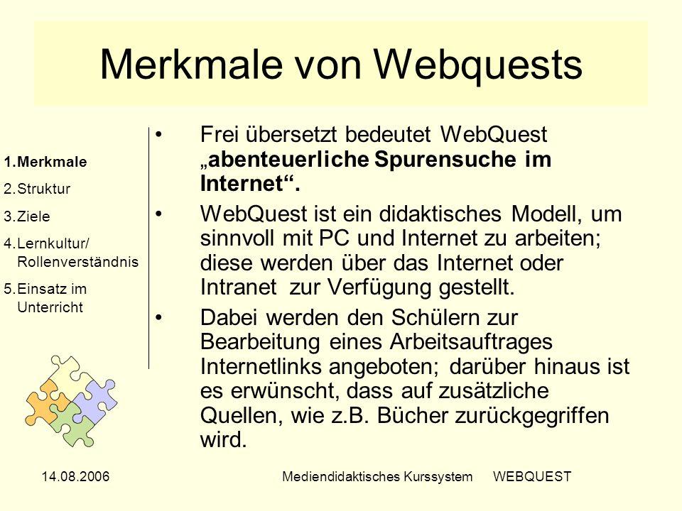 14.08.2006Mediendidaktisches Kurssystem WEBQUEST Merkmale von Webquests Frei übersetzt bedeutet WebQuestabenteuerliche Spurensuche im Internet. WebQue