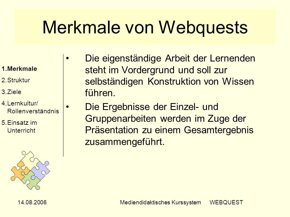 14.08.2006Mediendidaktisches Kurssystem WEBQUEST Merkmale von Webquests Die eigenständige Arbeit der Lernenden steht im Vordergrund und soll zur selbs