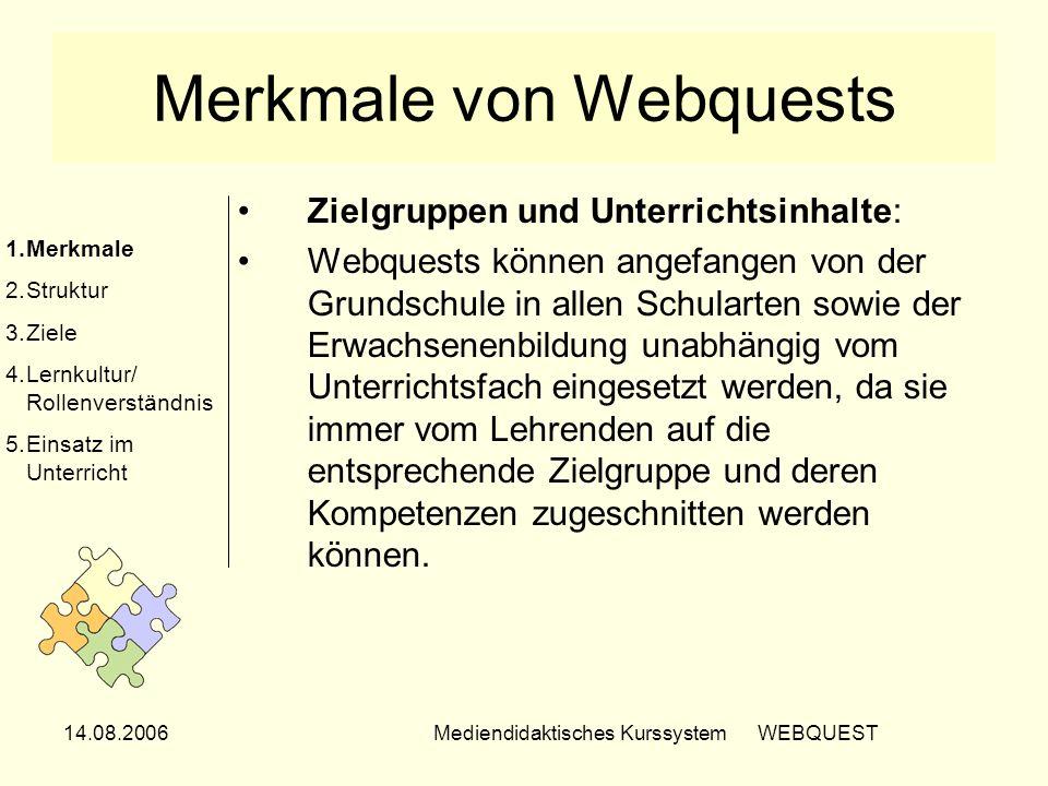 14.08.2006Mediendidaktisches Kurssystem WEBQUEST Merkmale von Webquests Zielgruppen und Unterrichtsinhalte: Webquests können angefangen von der Grunds