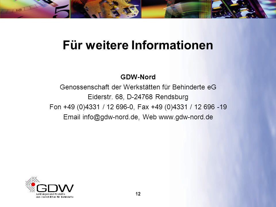 12 Für weitere Informationen GDW-Nord Genossenschaft der Werkstätten für Behinderte eG Eiderstr. 68, D-24768 Rendsburg Fon +49 (0)4331 / 12 696-0, Fax