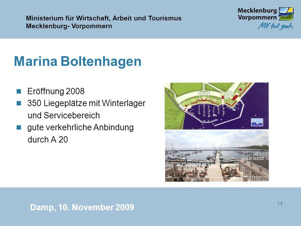 Ministerium für Wirtschaft, Arbeit und Tourismus Mecklenburg- Vorpommern Damp, 10. November 2009 14 Marina Boltenhagen n Eröffnung 2008 n 350 Liegeplä